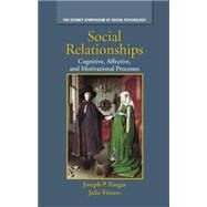 Social Relationships: Cognitive, Affective and Motivational Processes by Forgas,Joseph P., 9781138882959