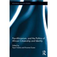 Pan-Africanism, and the Politics of African Citizenship and Identity by Falola; Toyin, 9781138952959