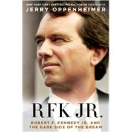 RFK Jr. Robert F. Kennedy, Jr. and the Dark Side of the Dream by Oppenheimer, Jerry, 9781250032959