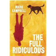 The Full Ridiculous A Novel by Lamprell, Mark, 9781619022959