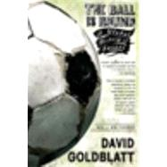 The Ball is Round A Global History of Soccer by Goldblatt, David, 9781594482960