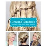 The New Braiding Handbook 60 Modern Twists on the Classic Hairstyle by Smith, Abby, 9781612432960