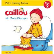Caillou, No More Diapers (board book edition) Potty Training Series, STEP 2 by L'Heureux, Christine ; Brignaud, Pierre, 9782897182960