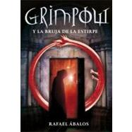 Grimpow y la bruja de la estirpe/ Grimpow and the Witch of Lineage by Abalos, Rafael, 9780307392961