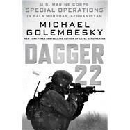 Dagger 22 U.S. Marine Corps Special Operations In Bala Murghab, Afghanistan by Golembesky, Michael, 9781250082961