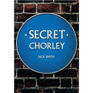 Secret Chorley by Smith, Jack, 9781445662961