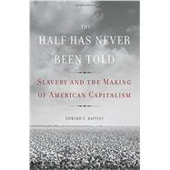 The Half Has Never Been Told by Baptist, Edward E., 9780465002962