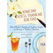 Some Day You'll Thank Me for This by Hays, Charlotte; Metcalfe, Gayden, 9781401302962