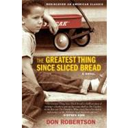 The Greatest Thing Since Sliced Bread by Robertson, Don, 9780061452963