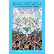 The Final World Government by Orok, Bassey Effiong, 9781504972963