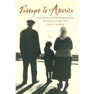 Passages to America : Oral Histories of Child Immigrants from Ellis Island and Angel Island by Werner, Emmy E., 9781597972963