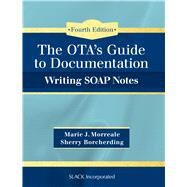 OTA's Guide to Documentation Writing SOAP Notes by Morreale, Marie; Borcherding, Sherry, 9781630912963