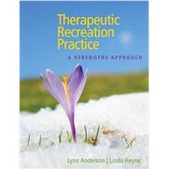 Therapeutic Recreation Practice: A Strengths Approach by Anderson, Lynn; Heyne, Linda, 9781892132963
