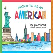 Proud to Be an American by Greenwood, Lee; Sekulow, Amanda, 9781940262963