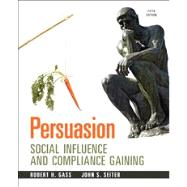 Persuasion: Social Influence and Compliance Gaining by Gass; Robert H, 9780205912964