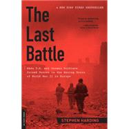 The Last Battle: When U.s. and German Soldiers Joined Forces in the Waning Hours of World War II in Europe by Harding, Stephen, 9780306822964