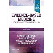 Evidence-based Medicine by Straus, Sharon E., M.D.; Glasziou, Paul, Ph.D.; Richardson, W. Scott, M.D.; Haynes, R. Brian, M.D.; Pattani, Reena, M.D. (CON), 9780702062964