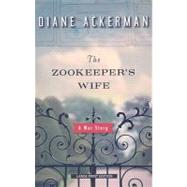 The Zookeeper's Wife: A War Story by Ackerman, Diane, 9781594132964