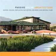 Passive Solar Architecture : Heating, Cooling, Ventilation, Daylighting and More Using Natural Flows by Bainbridge, David, 9781603582964