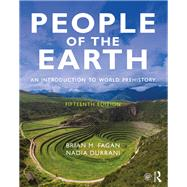 People of the Earth: An Introduction to World Prehistory by Fagan; Brian M., 9781138722965