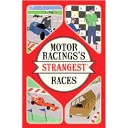 Motor Racing's Strangest Races by Tibballs, Geoff, 9781910232965