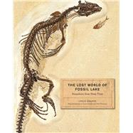 The Lost World of Fossil Lake: Snapshots from Deep Time by Grande, Lance; Grande, Lance; Weinstein, John, 9780226922966
