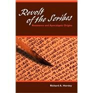 Revolt of the Scribes : Resistance and Apocalyptic Origins by Horsley, Richard A., 9780800662967