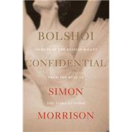 Bolshoi Confidential by Morrison, Simon, 9780871402967
