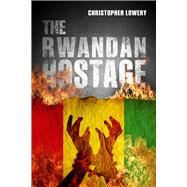 The Rwandan Hostage by Lowery, Christopher, 9781910692967