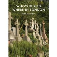 Who's Buried Where in London by Matthews, Peter, 9780747812968