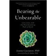 Bearing the Unbearable by Cacciatore, Joanne, Ph.D.; Rubin, Jeffrey B., Ph.D., 9781614292968