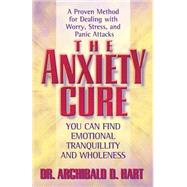 The Anxiety Cure by Hart, Archibald, 9780849942969