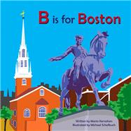 B Is for Boston by Kernahan, Maria; Schafbuch, Michael, 9780985642969