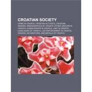 Croatian Society : Demographics of Croatia, Croats, Demographic History of Croatia, Demographics of Zagreb, Public Holidays in Croatia by , 9781156432969