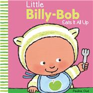 Little Billy-Bob Eats It All by Oud, Pauline, 9781605372969
