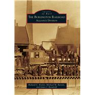 The Burlington Railroad: Alliance Division by Kistler, Richard C.; Bartels, Michael M.; Reisdorff, James J., 9781467112970