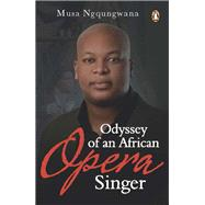 Odyssey of an African Opera Singer by Ngqungwana, Musa, 9781776092970
