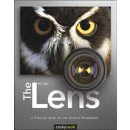 The Lens: A Practical Guide for the Creative Photographer by Guy, NK, 9781933952970
