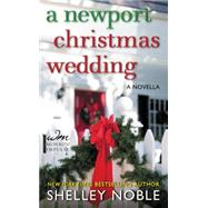 A Newport Christmas Wedding: A Novella by Noble, Shelley, 9780062362971
