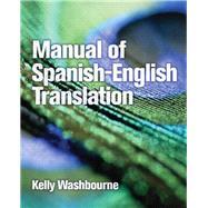 Manual of Spanish-English Translation by Washbourne, Kelly, 9780131592971