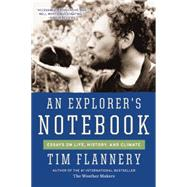 An Explorer's Notebook Essays on Life, History, and Climate by Flannery, Tim, 9780802122971