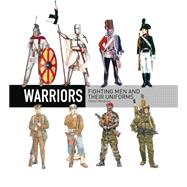 Warriors Fighting men and their uniforms by Windrow, Martin, 9781472812971
