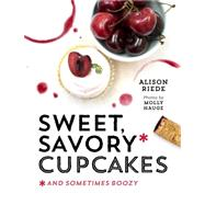 Sweet, Savory, and Sometimes Boozy Cupcakes by Riede, Alison, 9781581572971