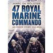 47 Royal Marine Commando: An Inside Story 1943-1946 by De Bolster, Marc, 9781781552971