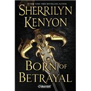 Born of Betrayal by Kenyon, Sherrilyn, 9781250042972