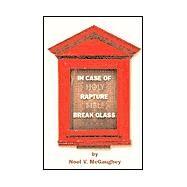 In Case of Rapture Break Glass by McGaughey, Noel V., 9781401062972