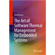 The Art of Software Thermal Management for Embedded Systems by Benson, Mark, 9781493902972