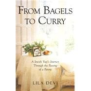 From Bagels to Curry by Devi, Lila, 9781565892972