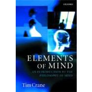 Elements of Mind An Introduction to the Philosophy of Mind by Crane, Tim, 9780192892973
