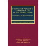 Information-Processing Channels in the Tactile Sensory System: A Psychophysical and Physiological Analysis by Gescheider,George A., 9781138882973